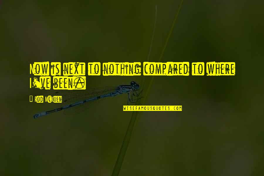Where To Next Quotes By Rod McKuen: Now is next to nothing compared to where