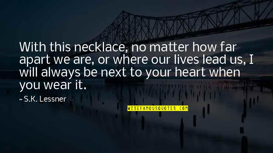 Where To Next Quotes By S.K. Lessner: With this necklace, no matter how far apart