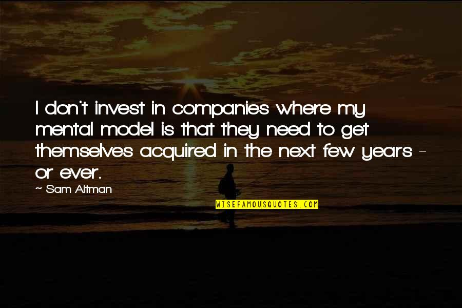 Where To Next Quotes By Sam Altman: I don't invest in companies where my mental