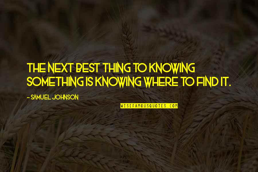 Where To Next Quotes By Samuel Johnson: The next best thing to knowing something is
