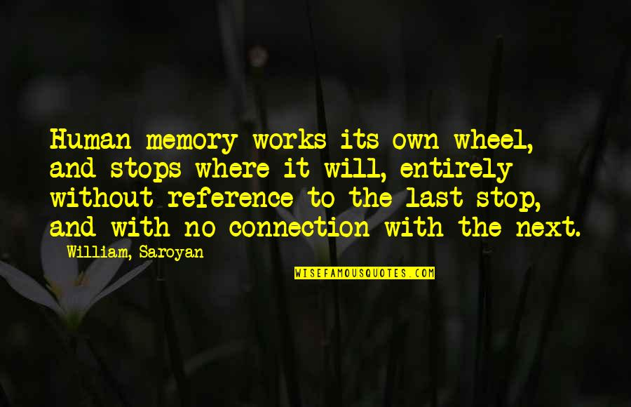 Where To Next Quotes By William, Saroyan: Human memory works its own wheel, and stops