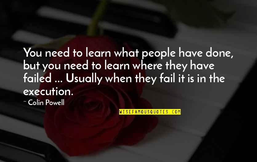 Where Were You When I Need You The Most Quotes By Colin Powell: You need to learn what people have done,