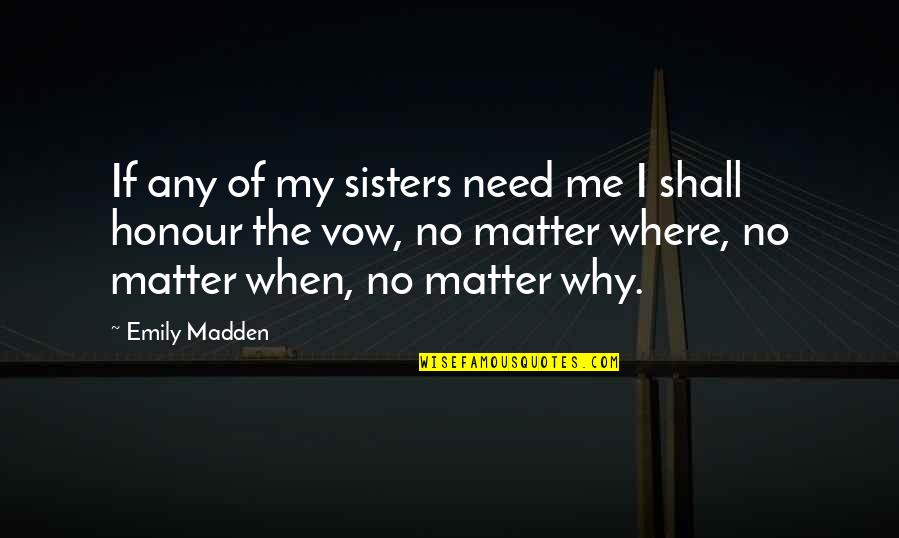 Where Were You When I Need You The Most Quotes By Emily Madden: If any of my sisters need me I