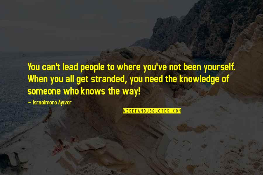Where Were You When I Need You The Most Quotes By Israelmore Ayivor: You can't lead people to where you've not