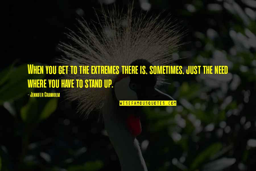 Where Were You When I Need You The Most Quotes By Jennifer Granholm: When you get to the extremes there is,