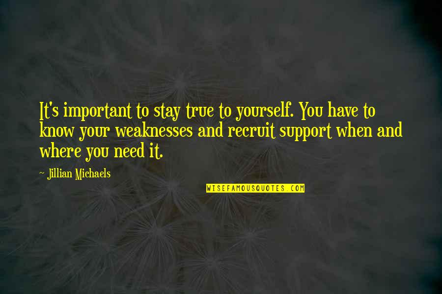 Where Were You When I Need You The Most Quotes By Jillian Michaels: It's important to stay true to yourself. You