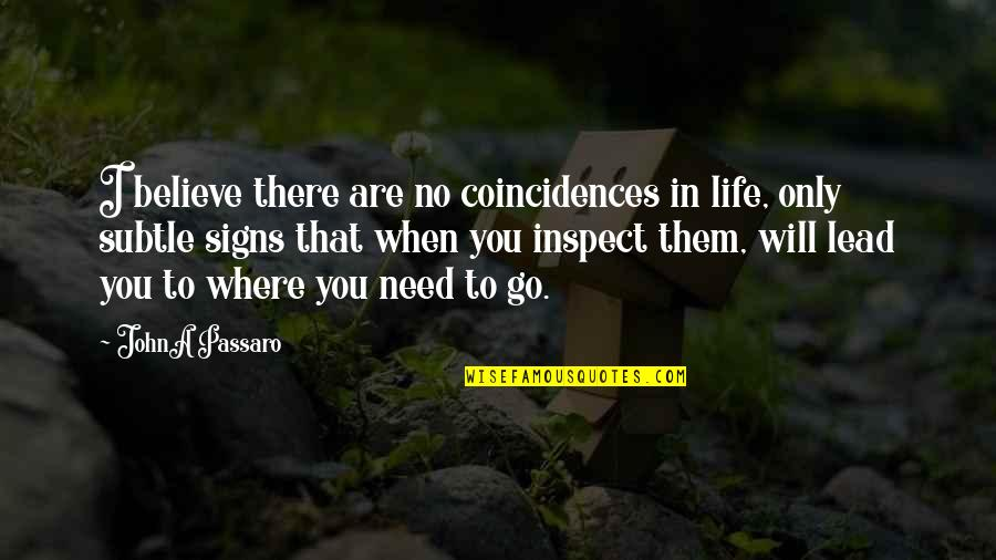 Where Were You When I Need You The Most Quotes By JohnA Passaro: I believe there are no coincidences in life,