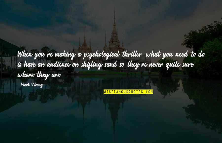 Where Were You When I Need You The Most Quotes By Mark Strong: When you're making a psychological thriller, what you