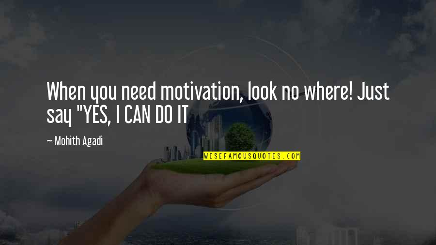 Where Were You When I Need You The Most Quotes By Mohith Agadi: When you need motivation, look no where! Just