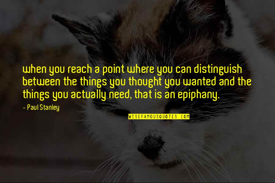 Where Were You When I Need You The Most Quotes By Paul Stanley: when you reach a point where you can