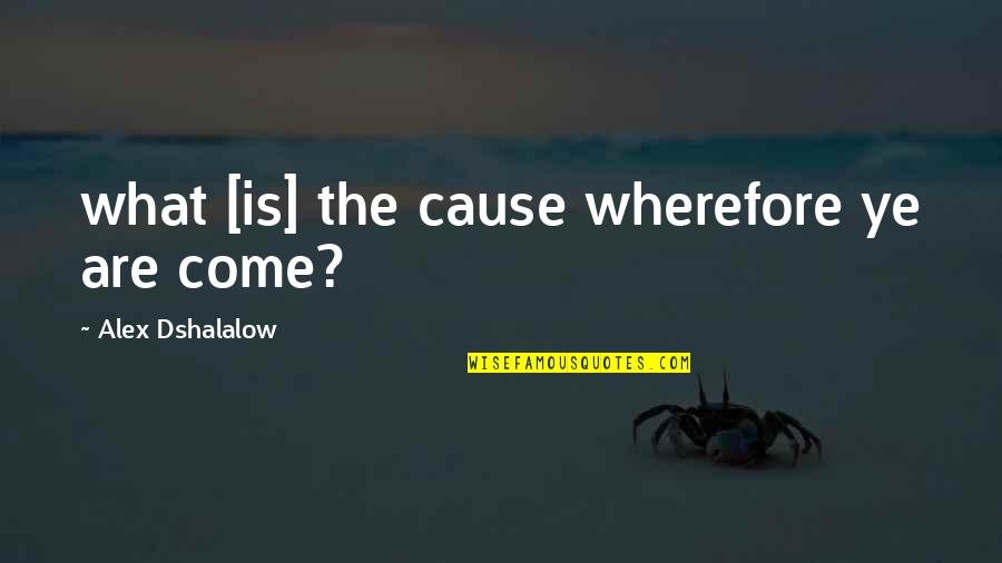 Wherefore's Quotes By Alex Dshalalow: what [is] the cause wherefore ye are come?