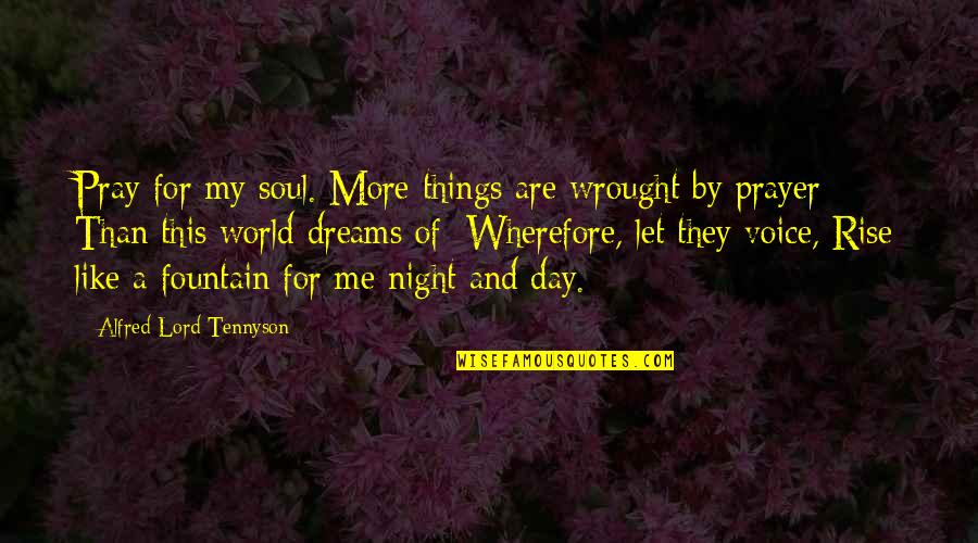 Wherefore's Quotes By Alfred Lord Tennyson: Pray for my soul. More things are wrought