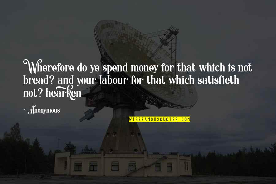 Wherefore's Quotes By Anonymous: Wherefore do ye spend money for that which