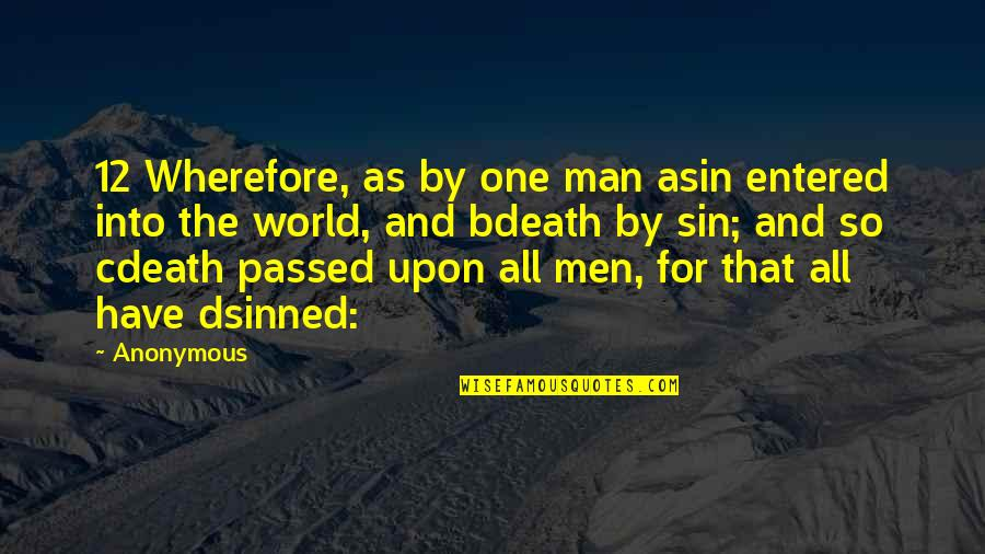 Wherefore's Quotes By Anonymous: 12 Wherefore, as by one man asin entered