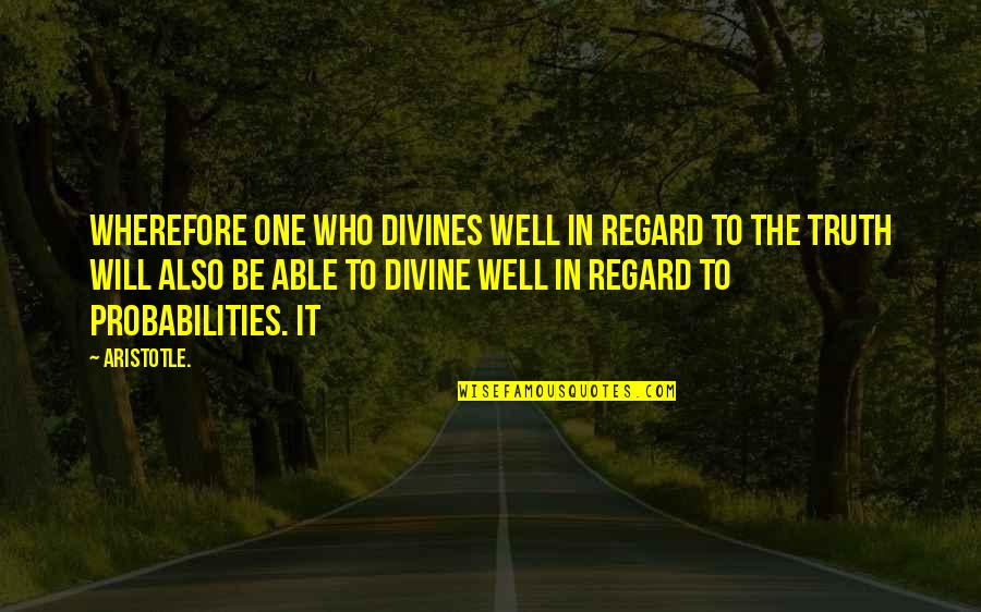 Wherefore's Quotes By Aristotle.: wherefore one who divines well in regard to