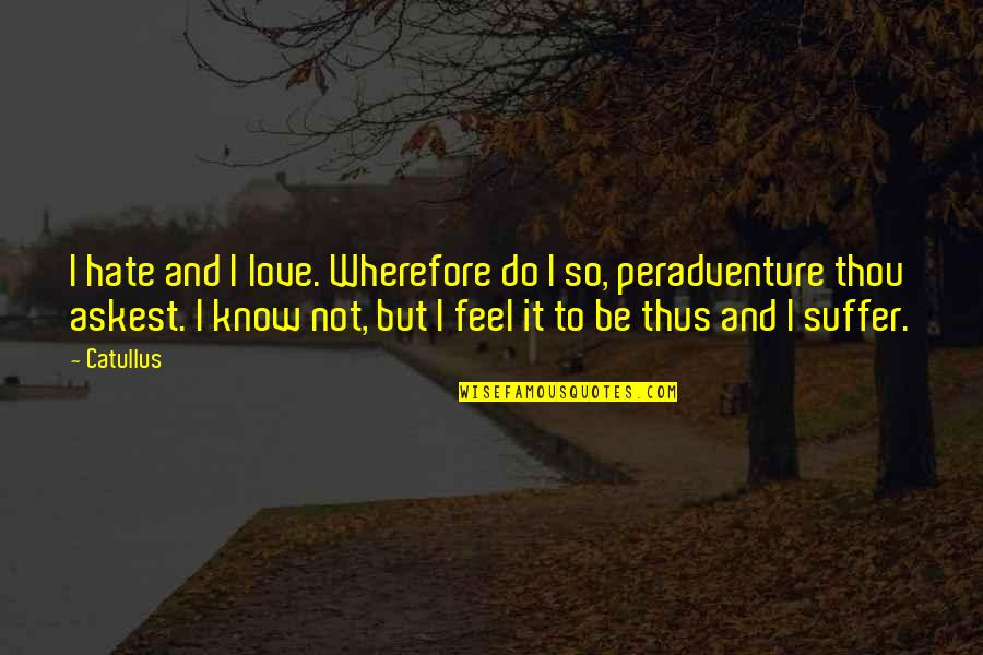 Wherefore's Quotes By Catullus: I hate and I love. Wherefore do I