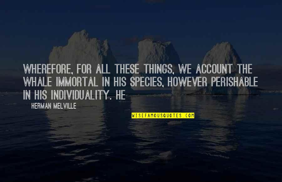 Wherefore's Quotes By Herman Melville: Wherefore, for all these things, we account the