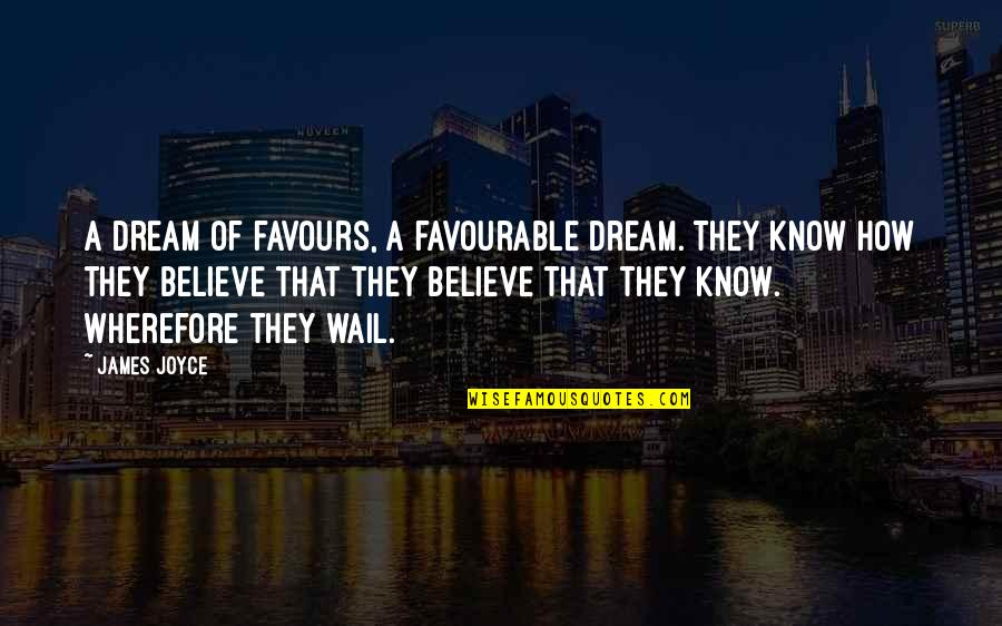 Wherefore's Quotes By James Joyce: A dream of favours, a favourable dream. They