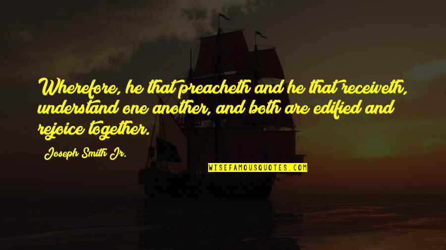 Wherefore's Quotes By Joseph Smith Jr.: Wherefore, he that preacheth and he that receiveth,