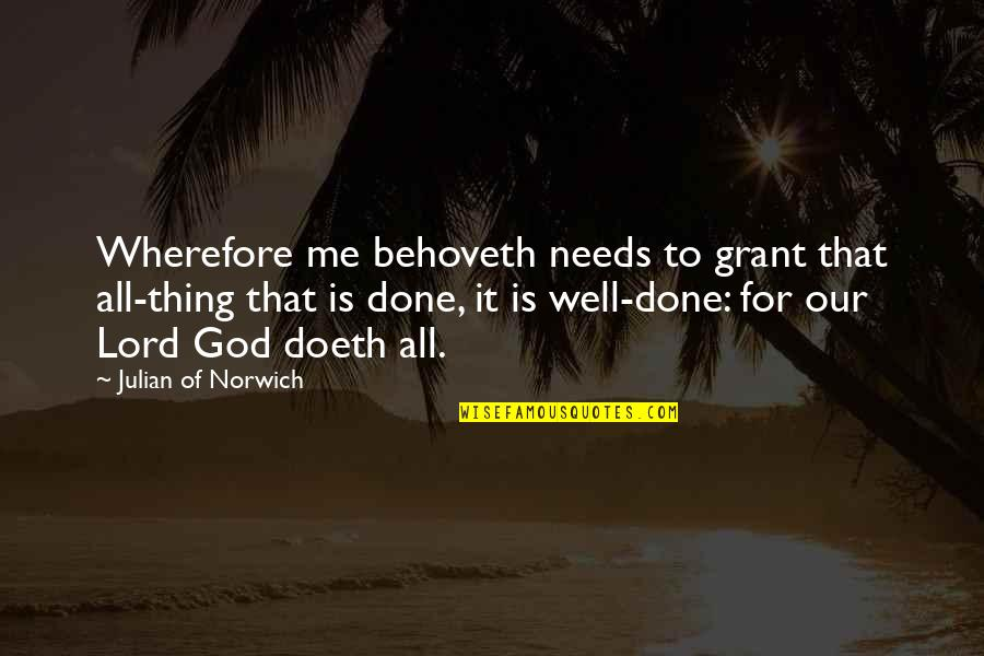 Wherefore's Quotes By Julian Of Norwich: Wherefore me behoveth needs to grant that all-thing