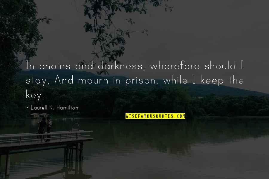 Wherefore's Quotes By Laurell K. Hamilton: In chains and darkness, wherefore should I stay,
