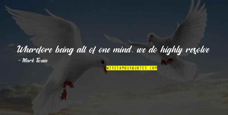 Wherefore's Quotes By Mark Twain: Wherefore being all of one mind, we do