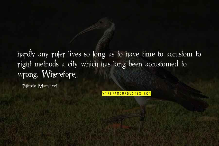 Wherefore's Quotes By Niccolo Machiavelli: hardly any ruler lives so long as to