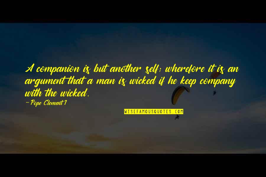 Wherefore's Quotes By Pope Clement I: A companion is but another self; wherefore it