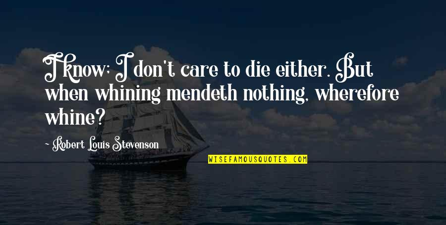 Wherefore's Quotes By Robert Louis Stevenson: I know; I don't care to die either.