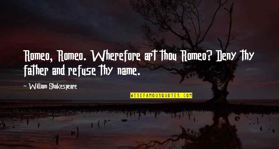 Wherefore's Quotes By William Shakespeare: Romeo, Romeo. Wherefore art thou Romeo? Deny thy