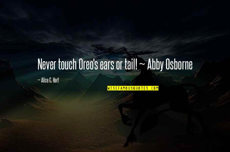 Where's God When It Hurts Quotes By Alice C. Hart: Never touch Oreo's ears or tail! ~ Abby