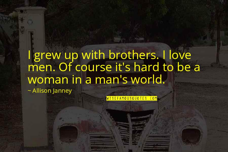 Where's God When It Hurts Quotes By Allison Janney: I grew up with brothers. I love men.