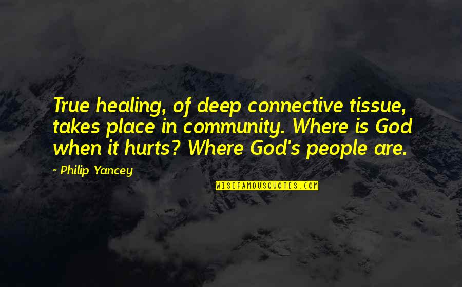 Where's God When It Hurts Quotes By Philip Yancey: True healing, of deep connective tissue, takes place