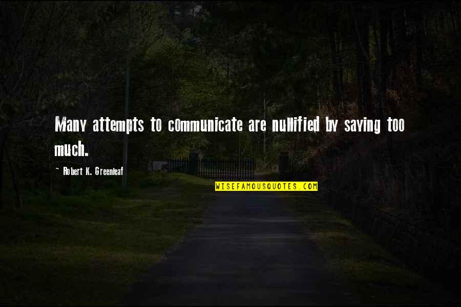 Where's God When It Hurts Quotes By Robert K. Greenleaf: Many attempts to communicate are nullified by saying