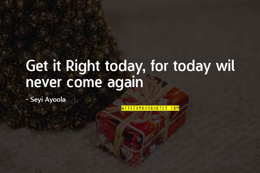 Where's God When It Hurts Quotes By Seyi Ayoola: Get it Right today, for today wil never