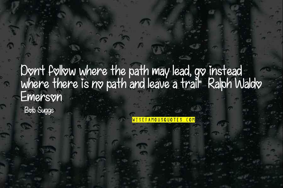 Where's Waldo Quotes By Bob Suggs: Don't follow where the path may lead, go