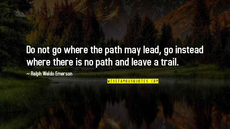 Where's Waldo Quotes By Ralph Waldo Emerson: Do not go where the path may lead,