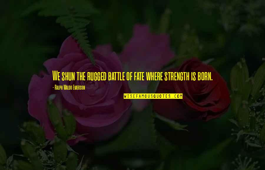 Where's Waldo Quotes By Ralph Waldo Emerson: We shun the rugged battle of fate where