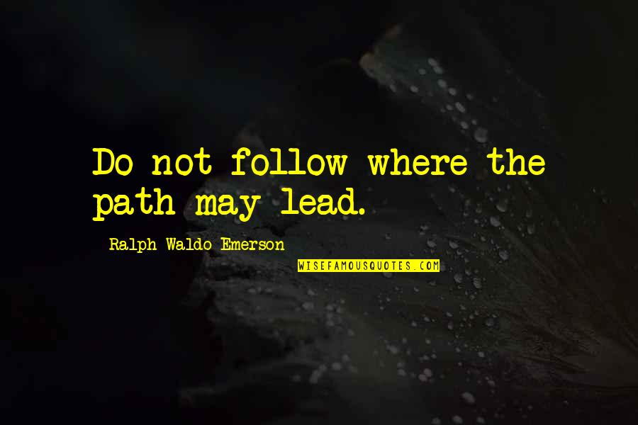 Where's Waldo Quotes By Ralph Waldo Emerson: Do not follow where the path may lead.