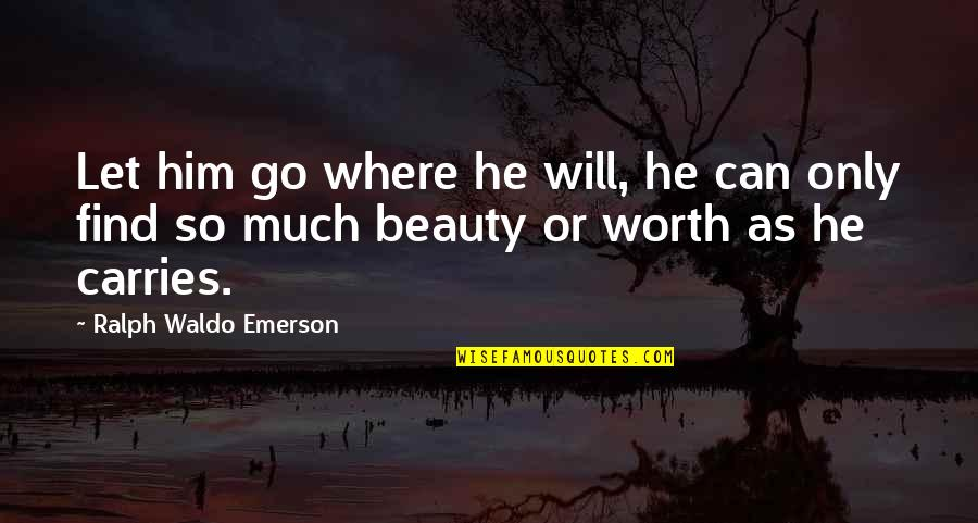 Where's Waldo Quotes By Ralph Waldo Emerson: Let him go where he will, he can
