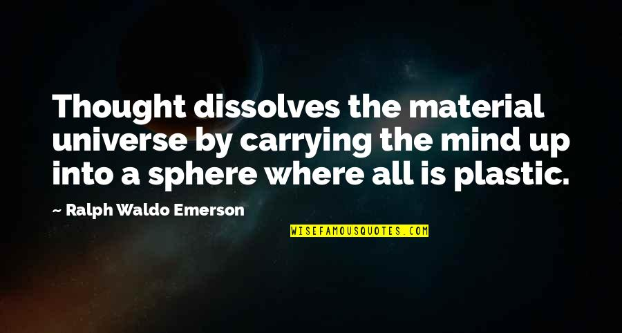 Where's Waldo Quotes By Ralph Waldo Emerson: Thought dissolves the material universe by carrying the