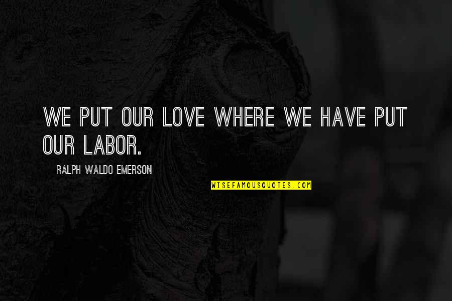 Where's Waldo Quotes By Ralph Waldo Emerson: We put our love where we have put