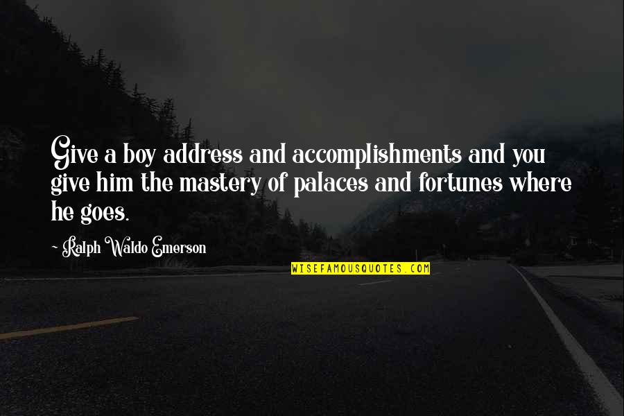 Where's Waldo Quotes By Ralph Waldo Emerson: Give a boy address and accomplishments and you