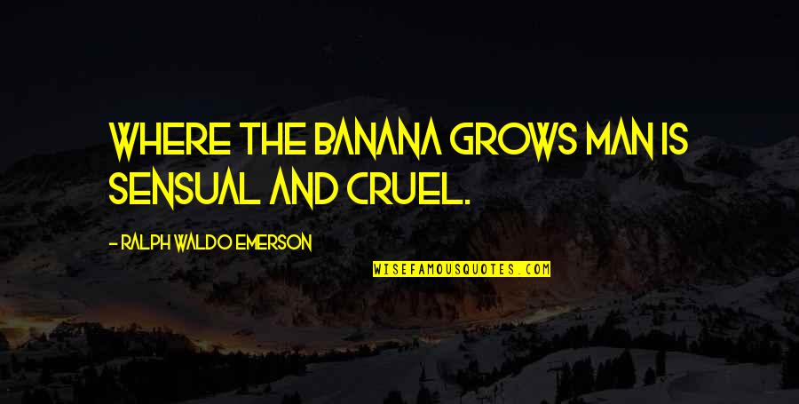 Where's Waldo Quotes By Ralph Waldo Emerson: Where the banana grows man is sensual and