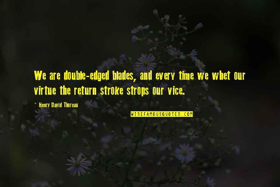 Whet Quotes By Henry David Thoreau: We are double-edged blades, and every time we