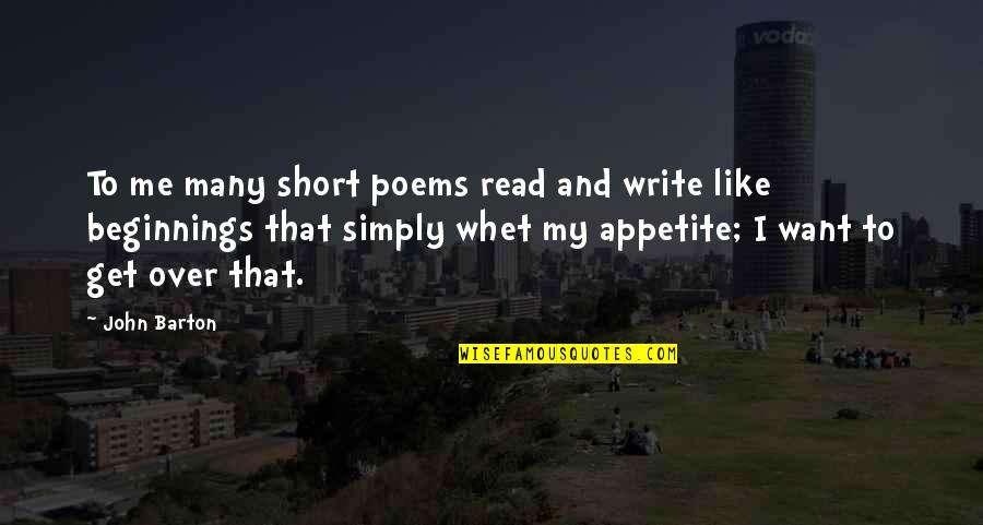 Whet Quotes By John Barton: To me many short poems read and write