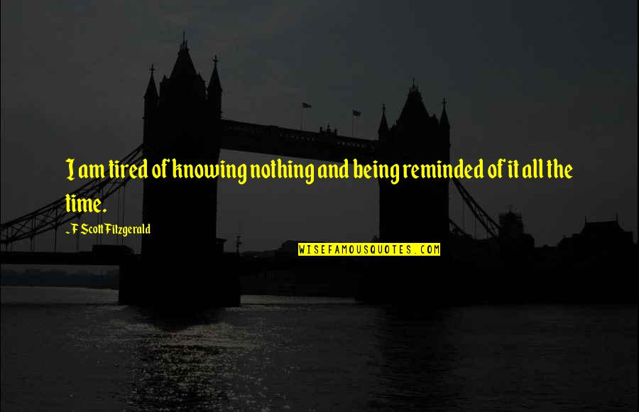 Whethersoever Quotes By F Scott Fitzgerald: I am tired of knowing nothing and being