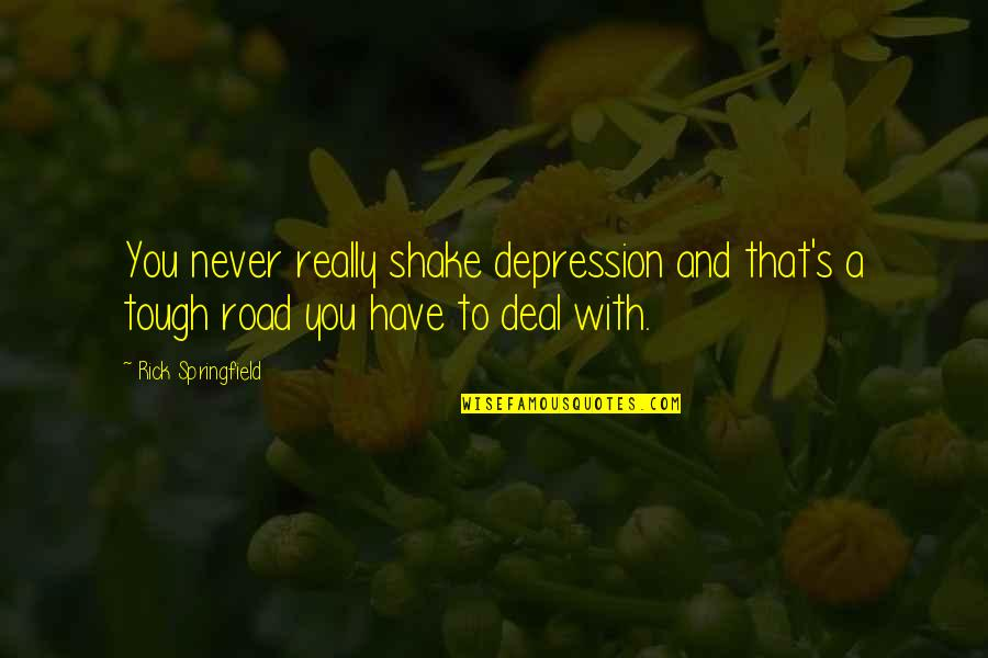 Whethersoever Quotes By Rick Springfield: You never really shake depression and that's a