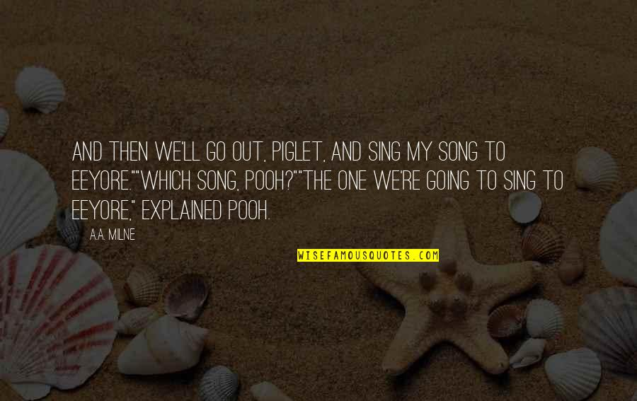 Which'll Quotes By A.A. Milne: And then we'll go out, Piglet, and sing
