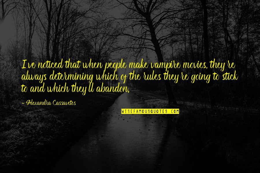 Which'll Quotes By Alexandra Cassavetes: I've noticed that when people make vampire movies,